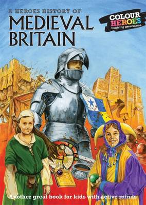 Medieval Britain A Heroes History of by William Webb