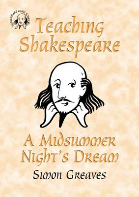 Teaching Shakespeare: A Midsummer Night's Dream Teacher's Book by Simon Greaves