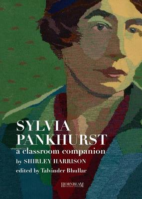 Sylvia Pankhurst, a Classroom Companion by Shirley Harrison