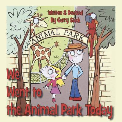 We Went to the Animal Park Today A Sign Language Book for Children by Garry Slack
