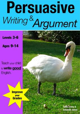 Learning Persuasive Writing and Argument by Sally Jones, Amanda Jones