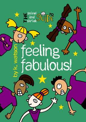 The Snivel and Shriek Guide to Feeling Fabulous by Kate Watson