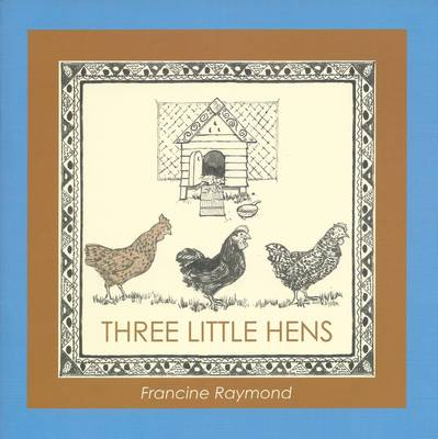Three Little Hens by Francine Raymond