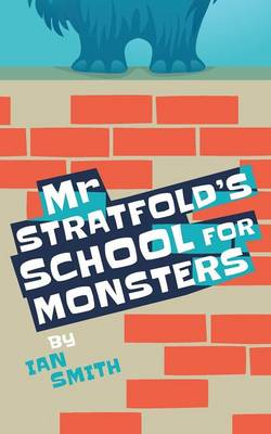 Mr Stratfold's School for Monsters by Ian Smith