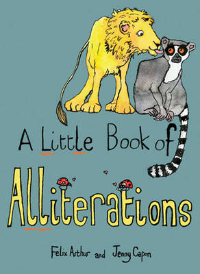 A Little Book of Alliterations by Felix Arthur