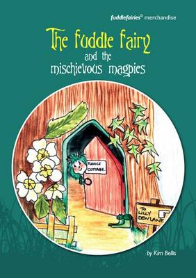 The Fuddle Fairy and the Mischievous Magpies by Kim Bellis