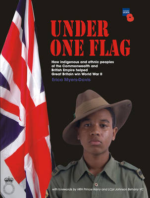 Under One Flag How Indigenous and Ethnic Peoples of the Commonwealth and British Empire Helped Great Britain Win World War II by Erica Myers-Davis, Prince Harry, L.Cpl. Johnson, VC Beharry