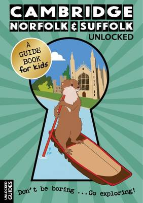 Cambridge, Norfolk and Suffolk Unlocked by Chloe Jeffries