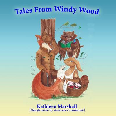 Tales from Windy Wood by Kathleen Marshall, Ditty Box Publishing