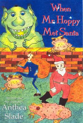When Mr Hoppy Met Santa by Anthea Slade