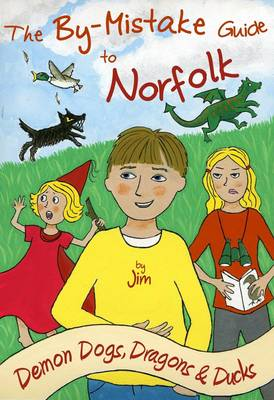 The By-Mistake Guide to Norfolk Demon Dogs, Dragons and Ducks by Caroline Davison, Claire Kidman