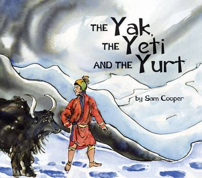 The Yak, the Yeti and the Yurt by Sam Cooper