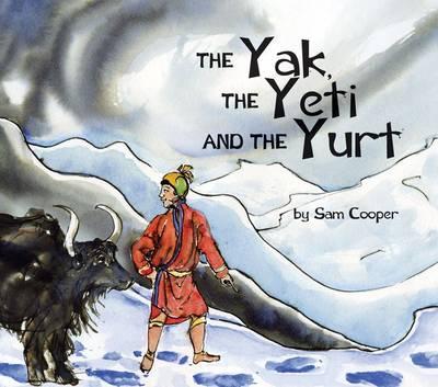 The Yak, the Yeti and the Yurt by Sam Cooper