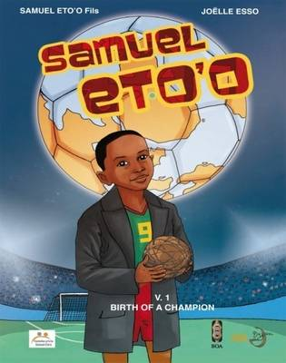 Samuel Eto'o Birth of a Champion by Joelle Esso
