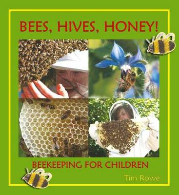 Bees, Hives, Honey! Beekeeping for Children by Tim Rowe