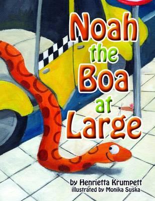 Noah the Boa at Large by Henrietta Krumpett