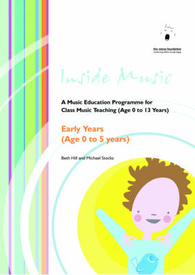Inside Music A Music Education Programme for Class Music Teaching Early Years (age 0 to 5 Years) by Beth Hill, Michael Stocks