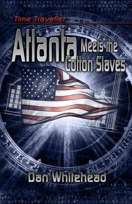 Time Traveller Atlanta Meets the Cotton Slaves by Dan Whitehad