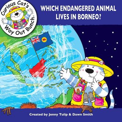 Which Endangered Animal Lives in Borneo? by Jenny Tulip, Dawn Smith