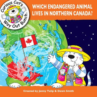 Which Endangered Animal Lives in Northern Canada? by Jenny Tulip, Dawn Smith