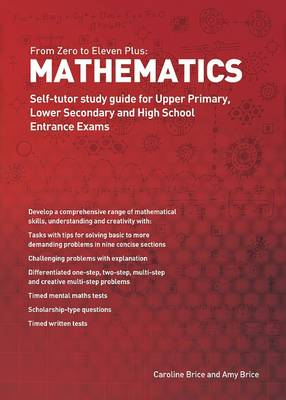 From Zero to Eleven Plus: Mathematics Self-tutor Study Guide for Upper Primary, Lower Secondary and High School Entrance Exams by Caroline Brice, Amy Brice
