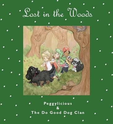 Lost in the Woods Peggylicious and The Do Good Dog Clan by Claire Harrison