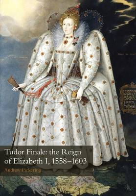 Tudor Finale: the Reign of Elizabeth I, 1558-1603 by Andrew Pickering