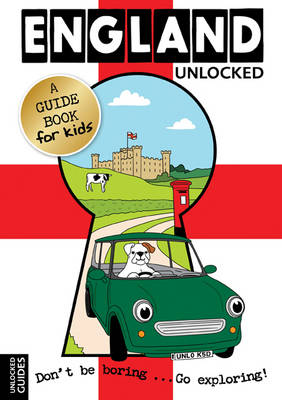 England Unlocked A Guide Book for Kids by Emily Kerr, Joshua Perry, Tessa Girvan