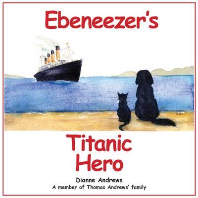 Ebeneezer's Titanic Hero by Dianne Andrews