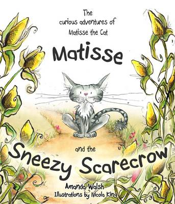 The Curious Adventures of Matisse the Cat Matisse and the Sneezy Scarecrow by Amanda Walsh