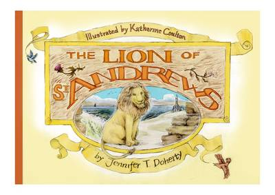 The Lion of St Andrews by Jennifer T. Doherty