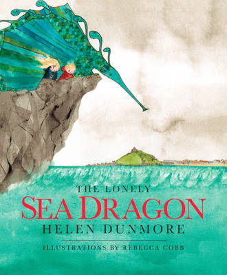 The Lonely Sea Dragon by Helen Dunmore