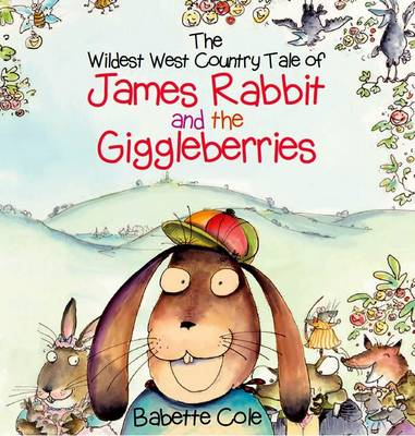 The Wild West Country Tale of James Rabbit and the Giggleberries by Babette Cole