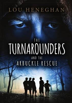 The Turnarounders and the Arbuckle Rescue by Lou Heneghan