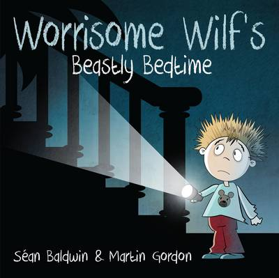 Worrisome Wilf's Beastly Bedtime by Sean Baldwin, Martin Gordon