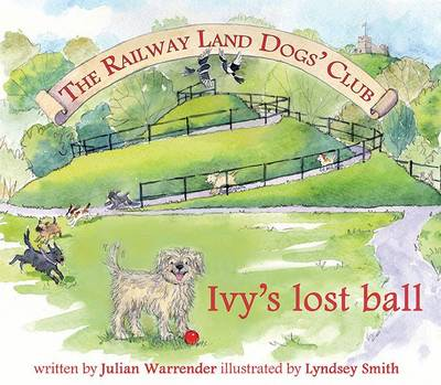 The Railway Land Dogs' Club Ivy's Lost Ball by Julian Warrender