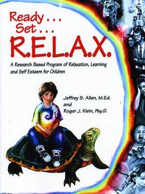 Ready, Set, Relax A Research-Based Program of Relaxation, Learning, and Self-Esteem for Children by Jeffrey S. Allen, Roger J. Klein