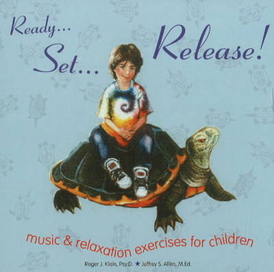 Ready... Set... Release! Music and Relaxation Exercises for Children by Jeffrey S. Allen, Roger J. Klein