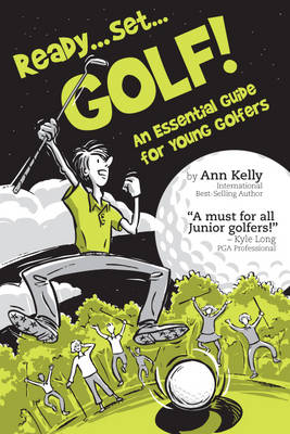 Ready ... Set ... GOLF! An Essential Guide for Young Golfers by Ann Kelly