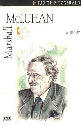 Marshall McLuhan Wise Guy by Judith Fitzgerald
