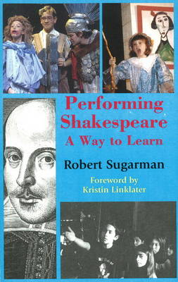 Performing Shakespeare A Way to Learn by Robert Sugarman