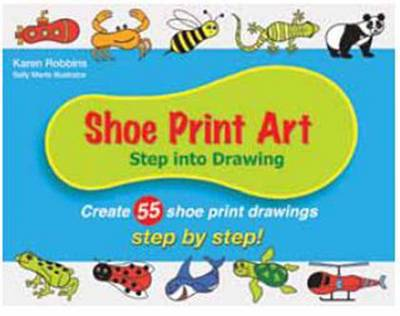 Shoe Print Art Step into Drawing: Create 55 Shoe Print Drawings Step by Step! by Karen Robbins, Sally Marts