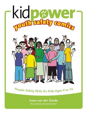 Kidpower Youth Safety Comics: People Safety Skills for Kids Ages 9-14 by Irene Van Der Zande, Kidpower Teenpower International