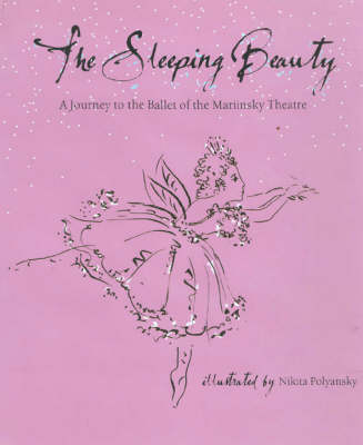 The Sleeping Beauty A Journey to the Ballet of the Mariinsky Theatre by Ima Bong