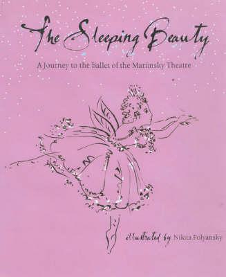 The Sleeping Beauty A Journey to the Ballet of the Mariinsky Theatre by Nikita Polyansky