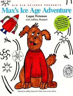 Max's Ice Age Adventure by Logan Weinman, Jeffrey D., DMD Bennett