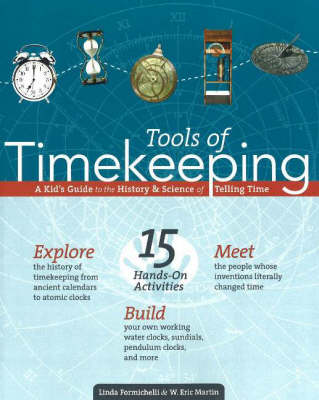 Tools of Timekeeping A Kid's Guide to the History and Science of Telling Time by Linda Formichelli, W. Eric Martin