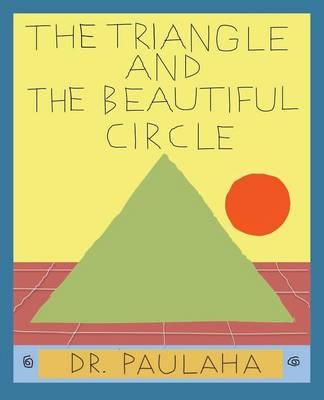 The Triangle and the Beautiful Circle by Dr Paulaha, Dr Polaha, Dennis F Paulaha