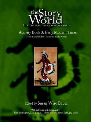 The Story of the World: History for the Classical Child Activity Book 3: Early Modern Times: from Elizabeth the First to the Forty-Niners by Susan Wise Bauer