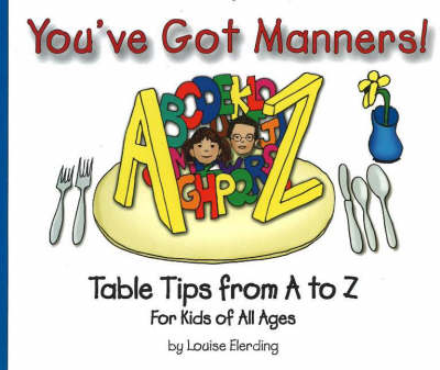 You've Got Manners! Table Tips from A to Z for Kids of All Ages by Louise Elerding
